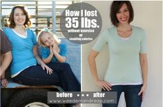 My Weight Loss Story: How I lost 35 lbs. without exercise or counting calories http://www.weedemandreap.com/2012/04/my-weight-loss-story-how-i-lost-35-lbs.html