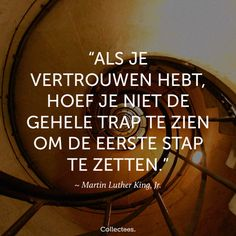 """""""Als je vertrouwen hebt, hoef je niet de gehele trap te zien om de eerste stap te zetten."""" ~ Martin Luther King, Jr."""