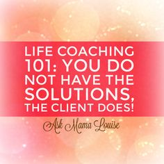 Life Coaching For Life Coaches at: www.askmamalouise.com