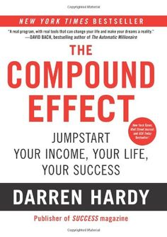 The Compound Effect: Darren Hardy. Best book I read in 2012.