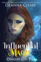 """(An Original, Page-Turning Urban Fantasy by New York Times and USA Today Bestselling Author Deanna Chase! The Urban Book Thief: """"...a rich world ...magically infused..."""" Influential Magic has 4.2 Stars with 95 Reviews on Amazon)"""