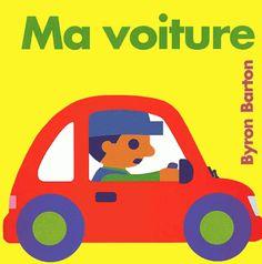 Ma voiture - Sam présente sa voiture... Pour expliquer la mécanique et le code la route aux tout-petits. / Byron Barton
