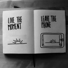 Live the moment, leave the phone.
