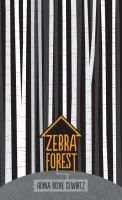<2013 pin> Zebra Forest by Adina Rishe Gewirtz. SUMMARY: In an extraordinary debut novel, an escaped fugitive upends everything two siblings think they know about their family, their past, and themselves.