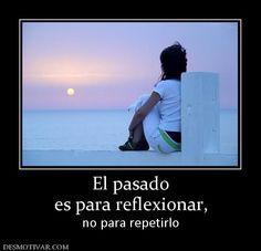 El pasado es para reflexionar, no para repetirlo
