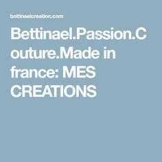 Bettinael.Passion.Couture.Made in france: MES CREATIONS