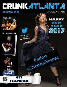 Jan 2017- Happy New Year  Crunkatlanta Magazine saying Happy New Year-  Presents Neisha Neshae on cover straight outta Detroit along with Detroit Native Juan Shannon of Modern Tribe TV - look out for more collaboration with Crunkatlanta Magazine. Featured model - Maya Jones and many other features. A look back at the celebrity Deaths of 2016