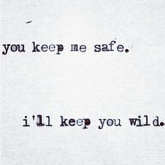 You keep me safe, i'll keep you wild! #Word