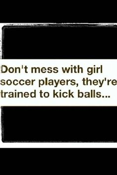 I'm a soccer player watch out we kick HARD Soccer Hair, Soccer Pro, Soccer Memes, Girls Soccer, Soccer Quotes, Sport Quotes, Morgan Soccer, Soccer Tips, Nike Soccer