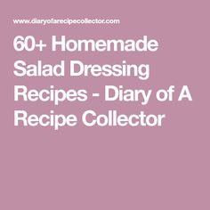 60+ Homemade Salad Dressing Recipes - Diary of A Recipe Collector