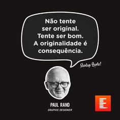 Não tente ser original. Tem ser bom. A originalidade é consequência.