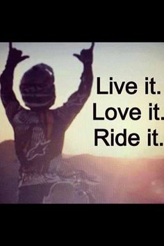 Live it ´ love it ´ Ride it. Motocross quotes