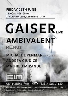 ELM presents Gaiser and Ambivalent (M-NUS) at Crucifix Lane,  On Friday June 28, 2013 at 11:00 pm - 6:00 am,  Hello Ravers, After a month off, we are back with a bang! Mr Jon Gaiser and Ambivalent are coming to town!!  Tickets: http://atnd.it/14l0mlx,  Price: 2nd Release: £20, 1st Release: £15, Early Bird: £10,  Artists: Left'd, WOW!, Minus12, Michael L Penman, Ambivalent, M-NUS, Gaiser, Mathieu Mirande, Andrea Giudice,  Venue: Crucifix Lane, 7-9 Crucifix Lane, London, SE1 3JW, UK.
