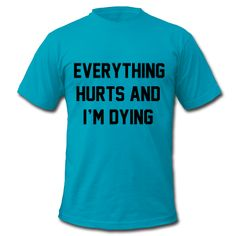 Everything Hurts And I'm Dying, Unisex T-Shirt by American Apparel