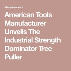 American Tools Manufacturer Unveils The Industrial Strength Dominator Tree Puller