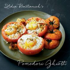 Lidia Bastianich - Pomodori Ghiotti - eggs in tomatoes - great for breakfast or add a salad for dinner! Yum...