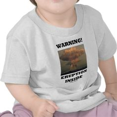 "Warning! Eruption Inside (Earth Science Geology) Tshirts #geology #volcano #eruption #earthscience #warning #geek #humor #eruptioninside #inside #funny #wordsandunwords Here's a baby's tee for any baby who's going to erupt that features a mushroom cloud over a volcano along with the saying ""Warning! Eruption Inside""."