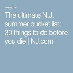 The ultimate N.J. summer bucket list: 30 things to do before you die | NJ.com