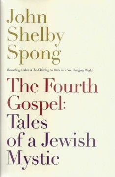 "Cover of John Shelby Spong's 24th book, ""The Fourth Gospel: Tales of a Jewish Mystic."""