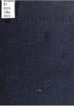 Free online e-book--Sewing machines, by Rosamond C. Cook: Great book covering antique and vintage sewing machine, including Singer, Willcox & Gibbs, etc., parts, oiling, sewing, etc.