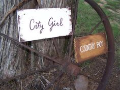 Country Boy & City Girl Signs. That's a must.