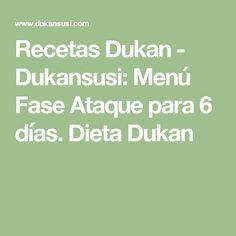 Recetas Dukan - Dukansusi: Menú Fase Ataque para 6 días. Dieta Dukan