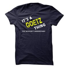 It is a 【title】 GOETZ Thing TeeIts a GOETZ Thing - You Wouldnt Understand! If Youre a GOETZ, You Understand...Everyone else has no idea. These make great gifts for other family members, if you order 2 or more you save on shipping!GOETZ Thing Tee