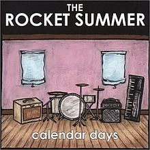 The Rocket Summer - Calendar Days (2003) Favorite tracks: Cross My Heart, Saturday, She's My Baby, Mean Thoughts and Cheap Shots, What We Hate We Make, TV Family
