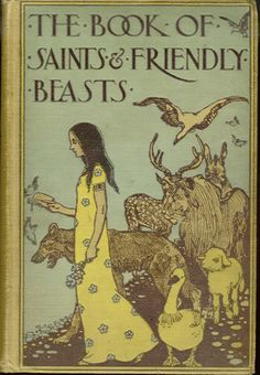 Abbie Farwell Brown, The Book of Saints and Friendly Beasts, Boston: Houghton Mifflin and Company, c1900. Cover and interior illustrations by Fanny Y. Cory.