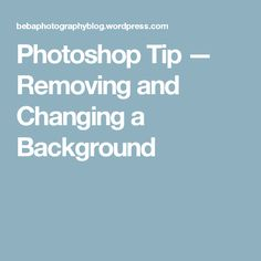 Photoshop Tip — Removing and Changing a Background