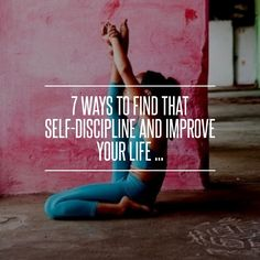 7 Ways to Find That Self-Discipline and Improve Your Life