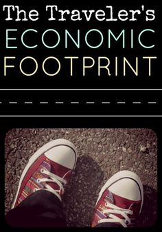 The Traveler's Economic Footprint - how to make a positive impact with your tourist dollars