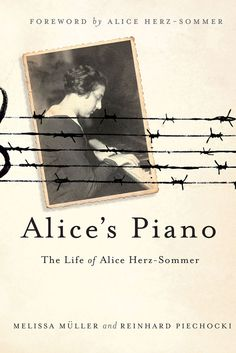 ALICE'S PIANO: The Life of Alice Herz-Sommer Hardback - ALICE'S PIANO: The Life of Alice Herz-Sommer by Melissa Mueller and Reinhardt Piechocki.   Alice Herz-Sommer had begun a promising career as a young concert pianist from Prague, but when the Nazis rose to power, her world crumbled. In the midst of horror, music, especially Chopin's Etudes, was Alice's salvation. Alice's Piano is the first time her full story has been told.