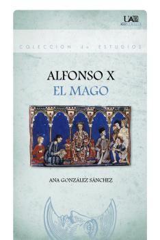 Alfonso X el Mago / Ana González Sánchez - Madrid : UAM Ediciones, 2015