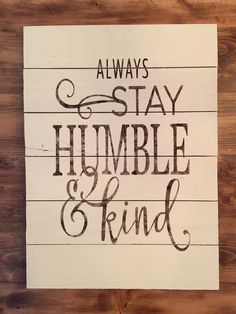 Always Stay Humble and Kind - Rustic