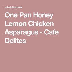 One Pan Honey Lemon Chicken Asparagus - Cafe Delites