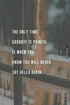 """""""a única vez que o adeus é doloroso, é quando você sabe que nunca mais dirá oi novamente """"."""