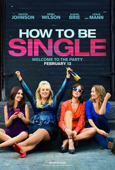 HOW TO BE SINGLE movie poster - funny film. Not the best film ever but a good film to go see with the girls :-)