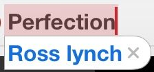 Perfection=ross lynch this is actually what my iPad does when I say Ross Lynch. Grr it just corrected me I said Perfection and I have to X out the Ross lynch lol