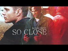 Supernatural | So Close I <3 this video & the song!!!<--oh goodness