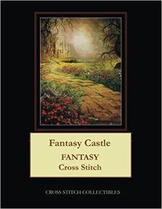 Fantasy Castle: Fantasy Cross Stitch Pattern: Cross Stitch Collectibles, Kathleen George: 9781984995070: Amazon.com: Books
