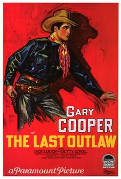 The Last Outlaw (1927) Stars: Gary Cooper, Jack Luden, Betty Jewel ~ Director: Arthur Rosson