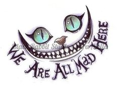 """""""We Are All Mad Here"""" Cheshire cat"""