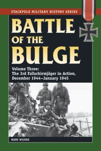 BATTLE OF THE BULGE, VOL. 3 by HANS WIJERS Story of elite German paratroopers during one of World War II's pivotal battles, full of firsthand accounts from German soldiers and the Americans who opposed them