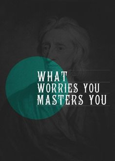 whatworriesyoumastersyou 70 Design And Motivational Quotes Visualised A Must Read
