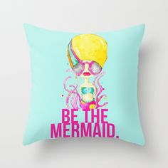 Be the mermaid. Yes. (I love summer. And I love that you can order outdoor pillows from Society6!)