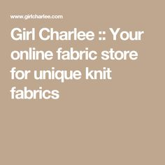 Girl Charlee :: Your online fabric store for unique knit fabrics- don't go under 7.5-8 oz weight fabrics