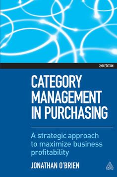 Category Management in Purchasing  Published in 2012, Jonathan O'Brien  - See more at: http://bluebottlebiz.com/book/category-management-in-purchasing/?language=all&search=performance#sthash.4za3xpsz.dpuf