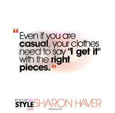 """""""Even if you are casual, your clothes need to say I get it with the right pieces.""""  For more daily stylist tips + style inspiration, visit: https://focusonstyle.com/styleword/ #fashionquote #styleword"""