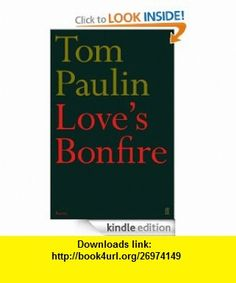 Love Bonfire eBook Tom Paulin ,   ,  , ASIN: B007MB5JO2 , tutorials , pdf , ebook , torrent , downloads , rapidshare , filesonic , hotfile , megaupload , fileserve
